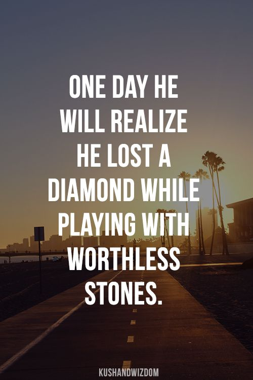 One day he will realize he lost a diamond while playing with worthless stones. @brooklynailene