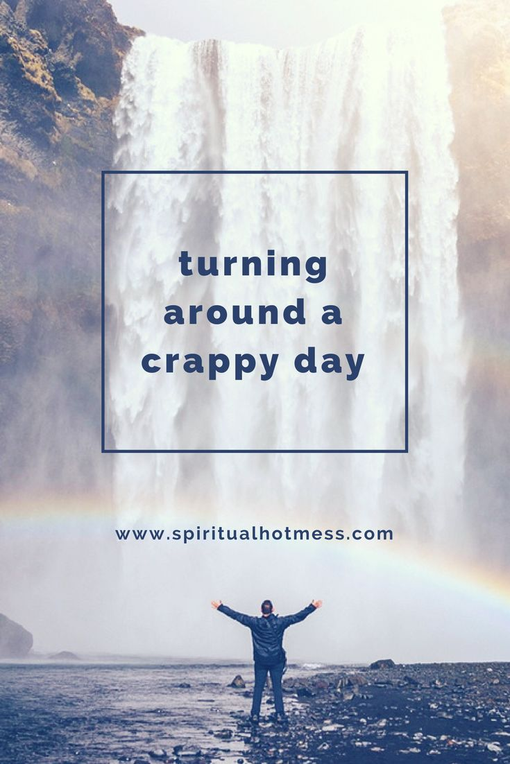 Spiritual Hot Mess Blog | Turning around a crappy day | Tips to make you day better