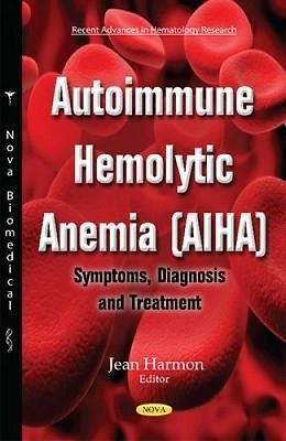 Autoimmune Hemolytic Anemia (AIHA): Symptoms, Diagnosis & Treatment by Jeanne M.