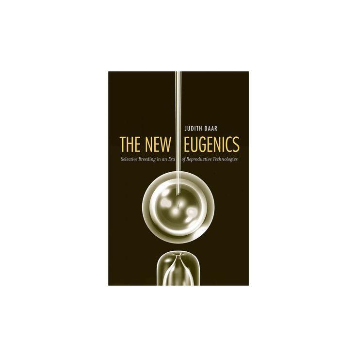New Eugenics : Selective Breeding in an Era of Reproductive Technologies (Hardcover) (Judith Daar)