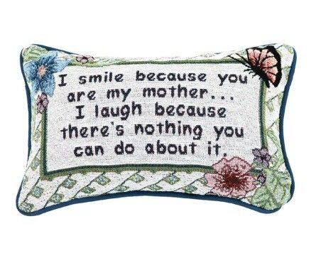 I Smile Because You Are My Mother Pillow