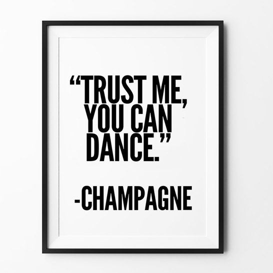 Quotes on Art: Trust me, you can dance. Champagne - Poster