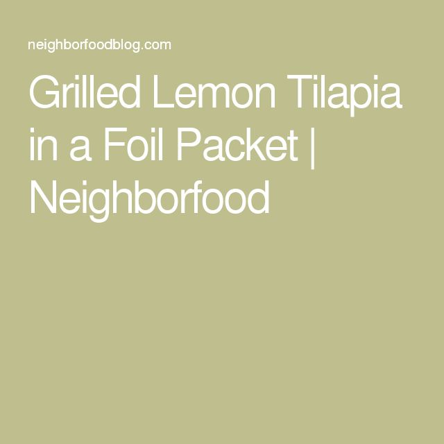 Grilled Lemon Tilapia in a Foil Packet   Neighborfood