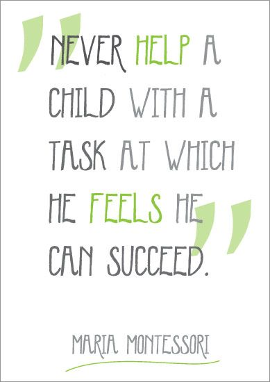 """""""Never help a child with a task at which he feels he can succeed"""".- Maria Montessori via earlylearninghq: Free PDF #Kids #Learning"""