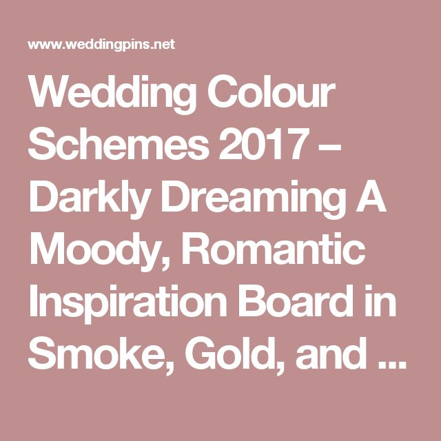 Wedding Colour Schemes 2017 – Darkly Dreaming A Moody, Romantic Inspiration Board in Smoke, Gold, and Aubergine | Wedding Pins! The Best Wedding Picture Ideas! Create Your Wedding Picture List Today!