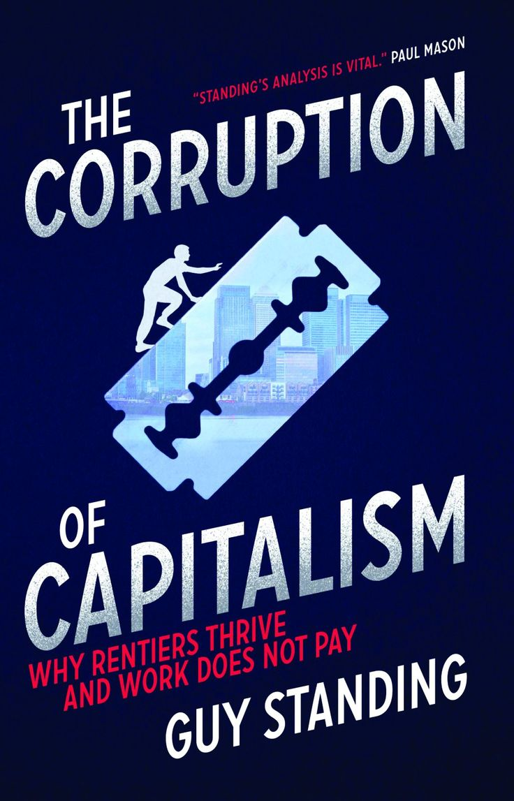 The Corruption of Capitalism: Why Rentiers Thrive and Work Does Not Pay :::: Guy Standing
