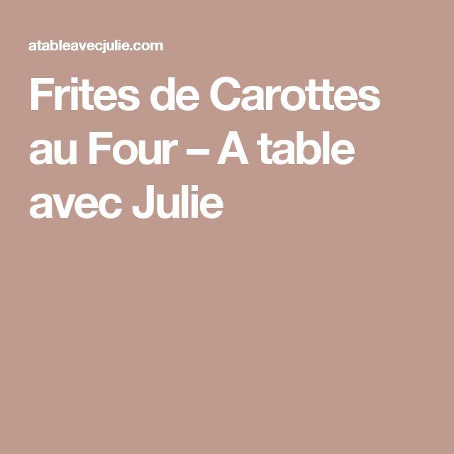 Frites de Carottes au Four – A table avec Julie