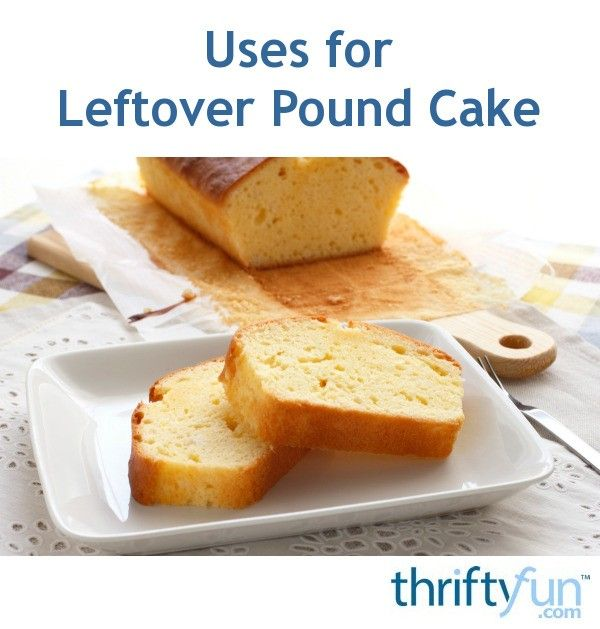 Uses For Leftover Pound Cake Leftovers Recipes Pound Cake