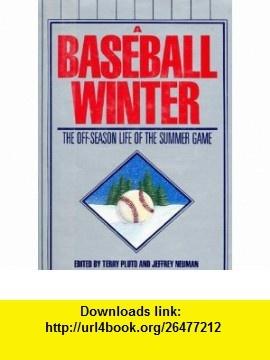 A Baseball Winter The Off-Season Life of the Summer Game (9780025977600) Terry Pluto, Jeffrey Neuman , ISBN-10: 0025977601  , ISBN-13: 978-0025977600 ,  , tutorials , pdf , ebook , torrent , downloads , rapidshare , filesonic , hotfile , megaupload , fileserve
