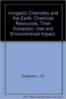 Inorganic chemistry and the earth : chemical resources, their extraction, use and environmental impact / by J.E. Fergusson #novetatfiq2017