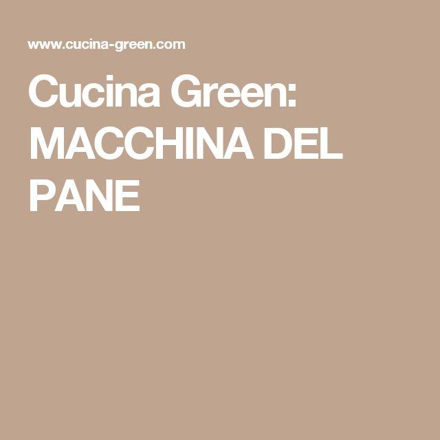 Cucina Green: MACCHINA DEL PANE
