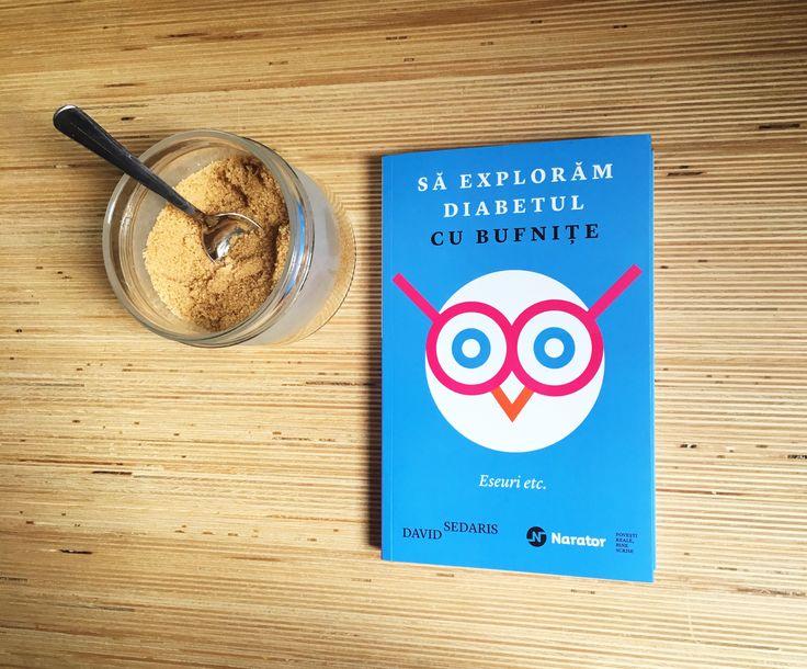 """""""Să explorăm diabetul cu bufnițe"""" dovedește încă o dată de ce David Sedaris este considerat cel mai amuzant scriitor din America!"""