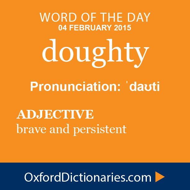 doughty (adjective): brave and persistent. Word of the Day for 04 February 2015. #WOTD #WordoftheDay #doughty