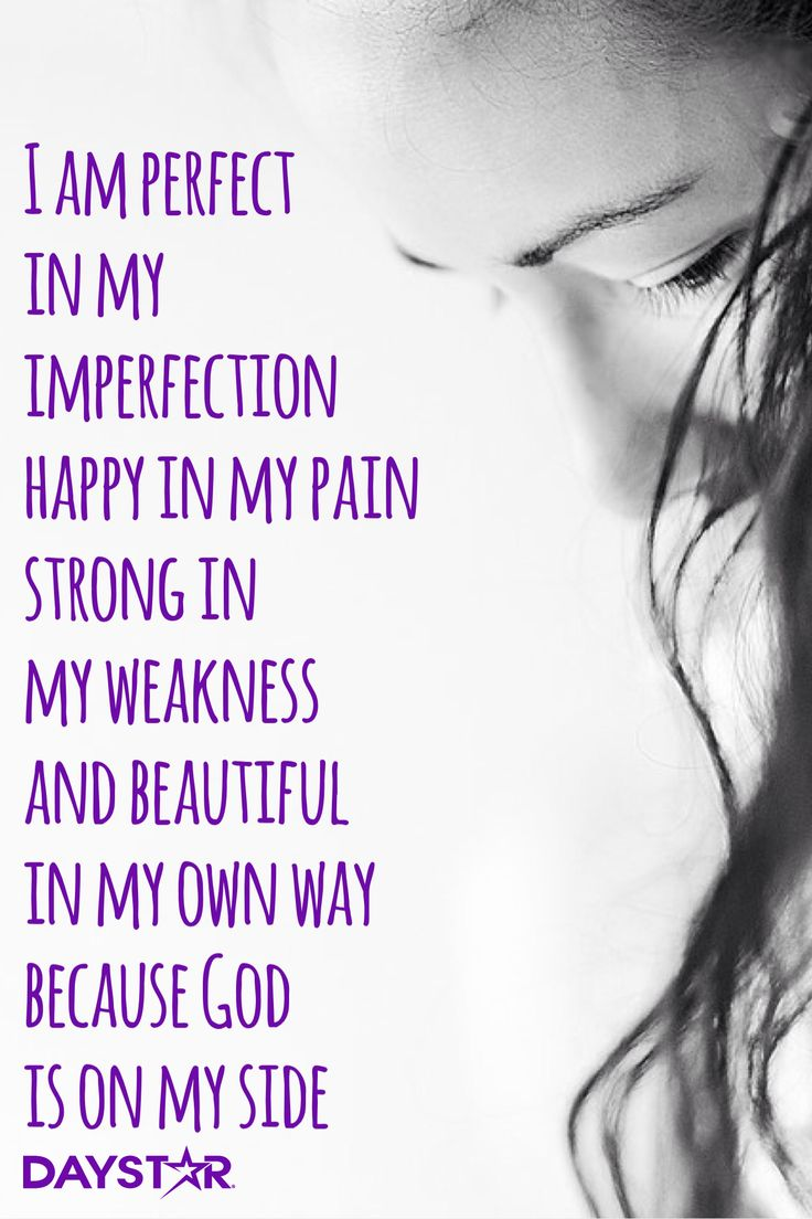 I am perfect in my imperfection, happy in my pain, strong in my weakness and beautiful in my own way, because God is on my side. [Daystar.com]