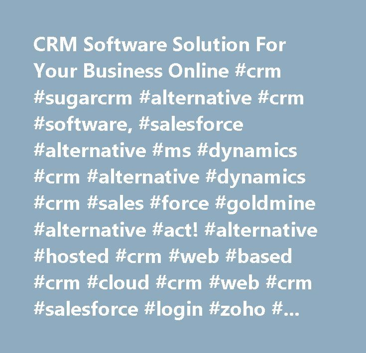 CRM Software Solution For Your Business Online #crm #sugarcrm #alternative #crm #software, #salesforce #alternative #ms #dynamics #crm #alternative #dynamics #crm #sales #force #goldmine #alternative #act! #alternative #hosted #crm #web #based #crm #cloud #crm #web #crm #salesforce #login #zoho #crm #zoho #salesforce #sugarcrm #sugar #crm #act! #act #crm…