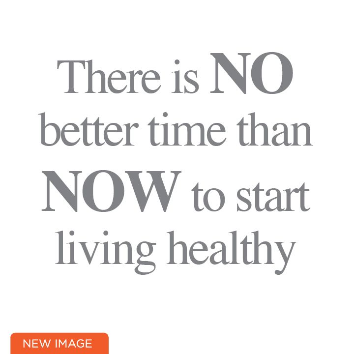 There is no better time than NOW to start living healthy