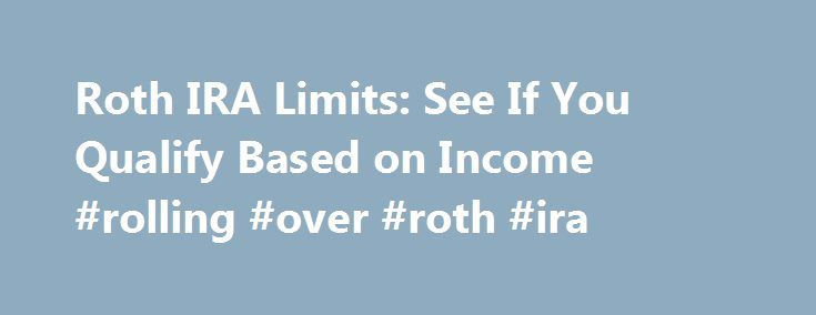 Roth IRA Limits: See If You Qualify Based on Income #rolling #over #roth #ira http://gambia.nef2.com/roth-ira-limits-see-if-you-qualify-based-on-income-rolling-over-roth-ira/  # Roth IRA Limits How Much Can You Make to Contribute to a Roth IRA? Quick summary If you are single, you must make less than $118,000 to contribute to a Roth IRA for the 2017 tax year. If you are married, you must make less than $186,000 in 2017. Note: The article below refers to the 2017 tax year. You have until the…