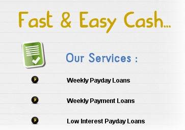 Our Services :       Weekly Payday Loans      Weekly Payment Loans      Low Interest Payday Loans  http://www.weeklyrepaymentloans.com/services.html