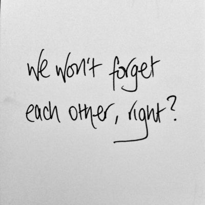 ...I know we didn't exactly work and that was my fault I was scared and didn't want to mess up and messed up any way. just promise we wont forget each other though