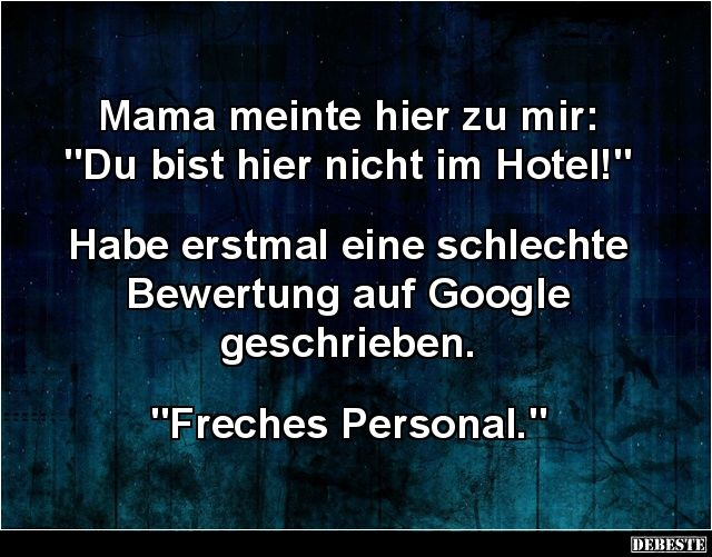 Mama Meinte Hier Zu Mir Du Bist Hier Nicht Im Hotel Lustige Bilder Spruche Witze Echt Lustig Lustige Spruche Witze Spruche