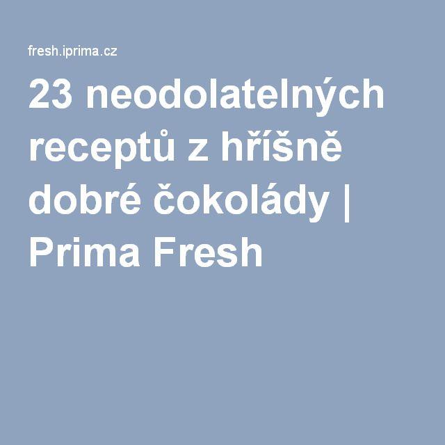 23 neodolatelných receptů zhříšně dobré čokolády | Prima Fresh