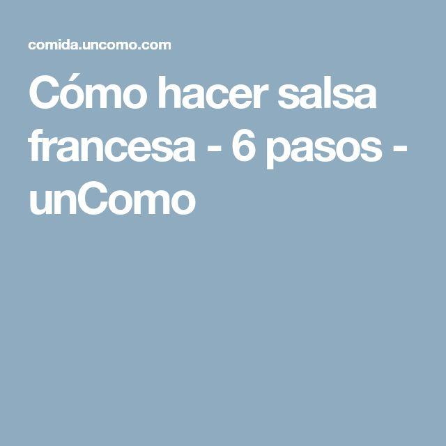 Cómo hacer salsa francesa - 6 pasos - unComo