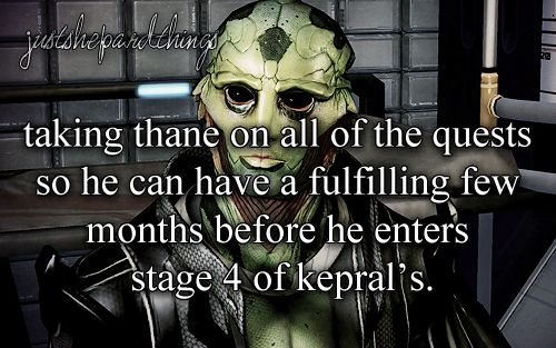 Just Shepard Things                                 I need to make new save where I take Thane on all missions. ..