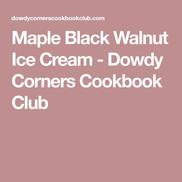 Maple Black Walnut Ice Cream - Dowdy Corners Cookbook Club