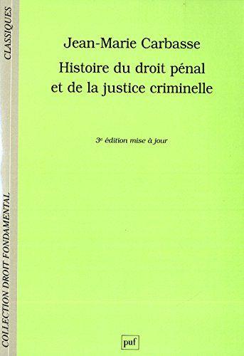 Histoire du droit pénal et de la justice criminelle / Jean-Marie Carbasse