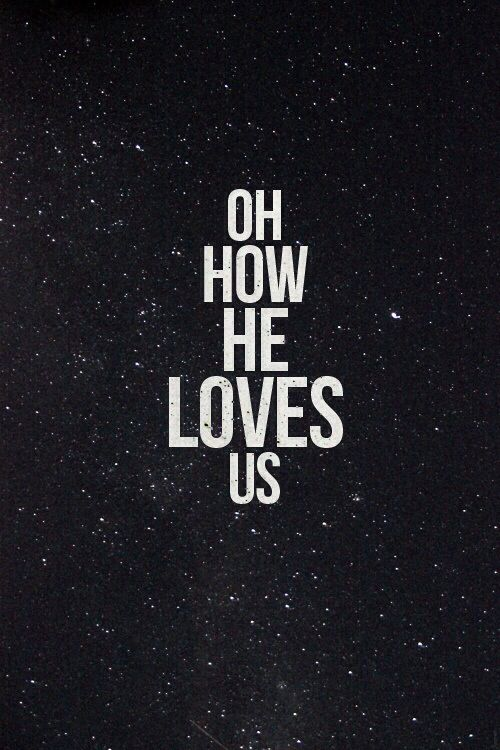 Oh how he loves us <3