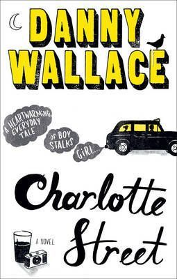 """""""Charlotte Street"""", by Danny Wallace It all starts with a girl (because yes, there's always a girl) Jason Priestley (not that one) has just seen her. They shared an incredible, brief, fleeting moment of deep possibility, somewhere halfway down Charlotte Street. And then, just like that, she was gone accidentally leaving him holding her old-fashioned, disposable camera, chock full of undeveloped photos."""