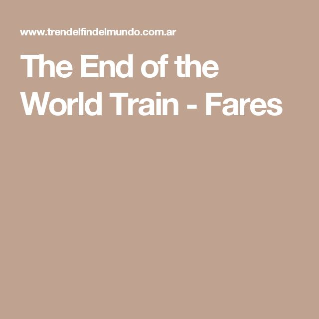 The End of the World Train - Fares