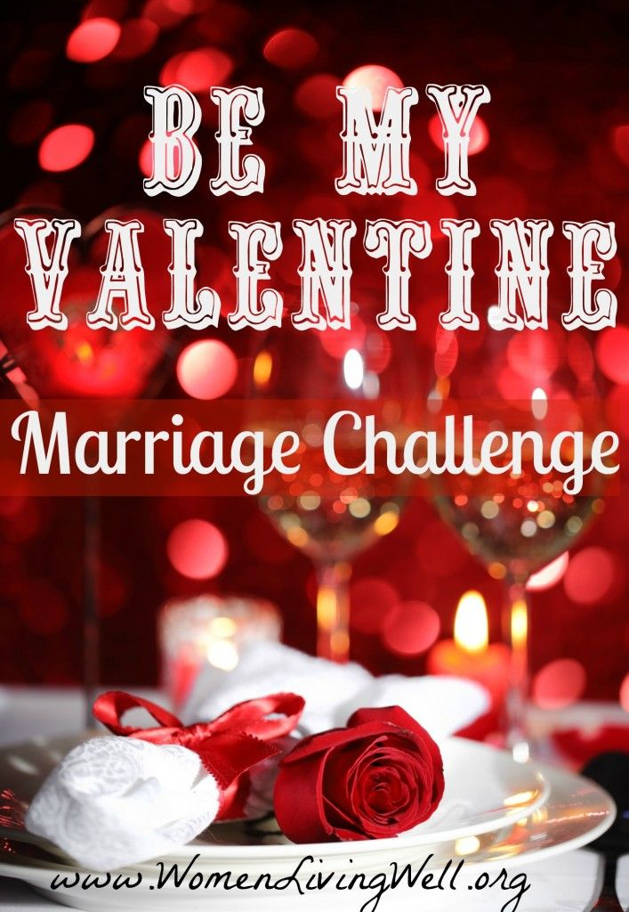 "Come Join the ""Be My Valentine"" Marriage Challenge - let's show our husbands not just that we love them but we LIKE them :) !  I'll be providing lots of fun ideas!"