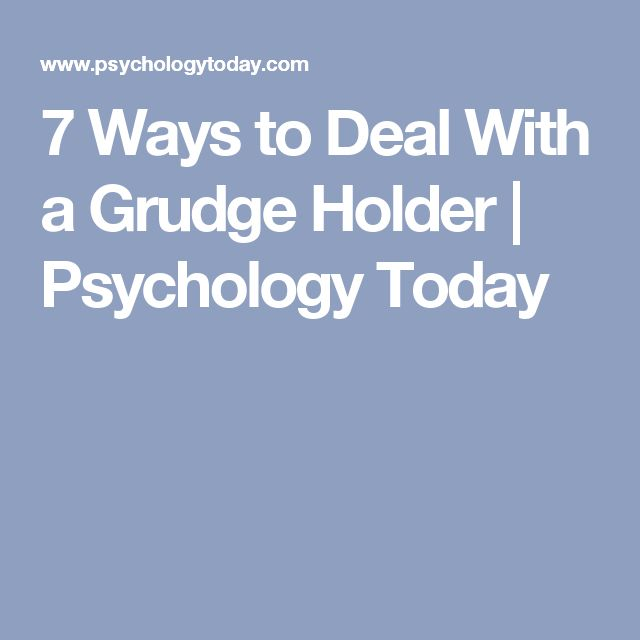7 Ways to Deal With a Grudge Holder | Psychology Today