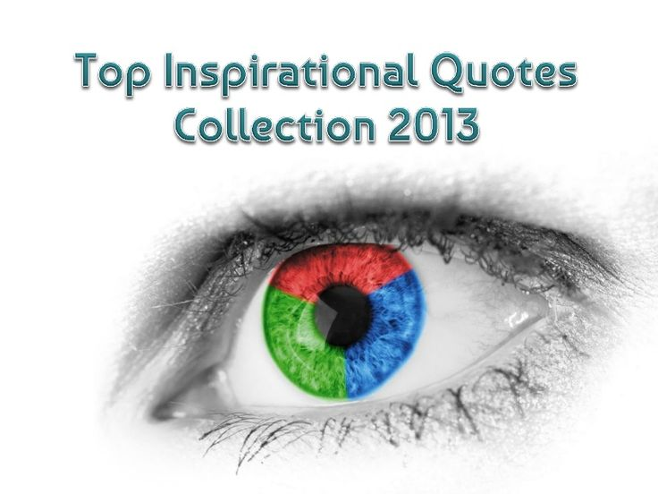 top-inspirational-quotes-collection-2013 by Nicole Elmore via Slideshare