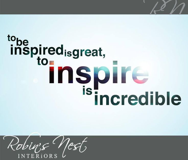 To be inspired is great, to inspire is incredible. #RobinsNestInteriors #SundayMotivation