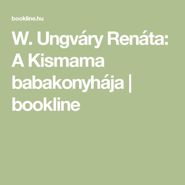 W. Ungváry Renáta: A Kismama babakonyhája | bookline