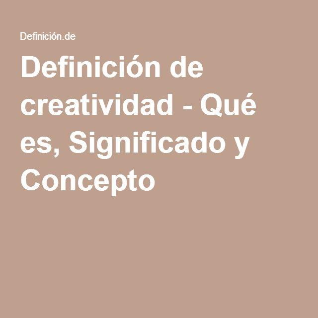 Definición de creatividad - Qué es, Significado y Concepto