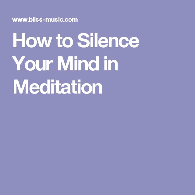 How to Silence Your Mind in Meditation