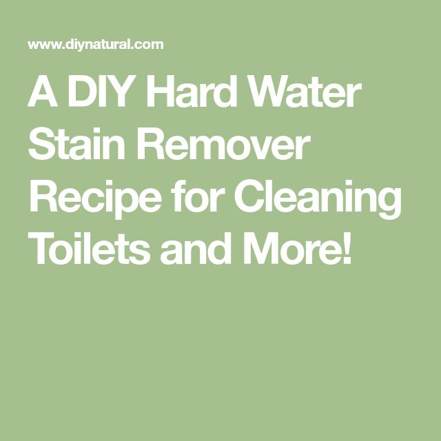 A DIY Hard Water Stain Remover Recipe for Cleaning Toilets and More!