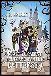 Die äußerst seltsame Familie Battersby Baumhaus Verlag: Amazon.de: E. Archer, Sabine Schwenk: Bücher