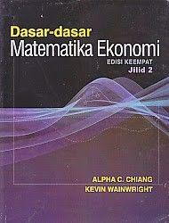 DASAR-DASAR MATEMATIKA EKONOMI EDISI KEEMPAT JILID 2 – Alpha C. Chiang