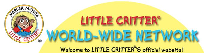 LITTLE CRITTER Official Website. It has sing-a-longs, library, apps, coloring pages, games, movies, interactive read & play and more.