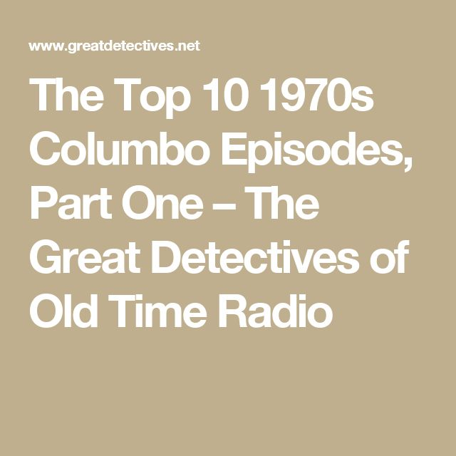 The Top 10 1970s Columbo Episodes, Part One – The Great Detectives of Old Time Radio