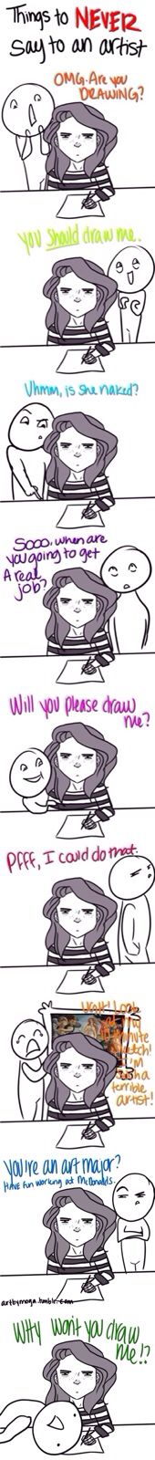 Things to never say to an artist. Literally most of my second period asks me to draw them    -_-