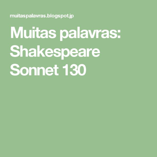 a review of william shakespeares sonnet 130 Sonnet 1 by edmund spencer compared to sonnet 130 by shakespeare  sonnet 130 written by william shakespeare goes against the  in shakespeare's sonnet 130,.