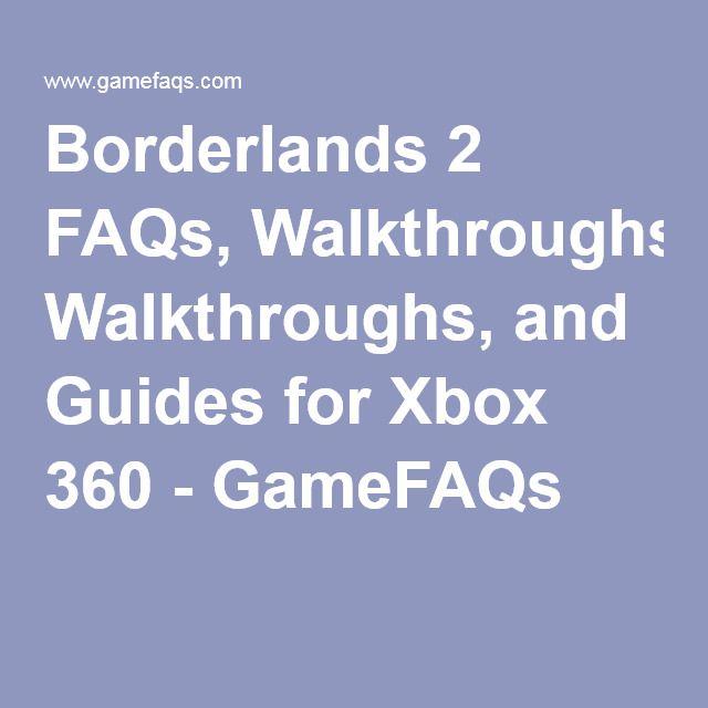 Borderlands 2 FAQs, Walkthroughs, and Guides for Xbox 360 - GameFAQs