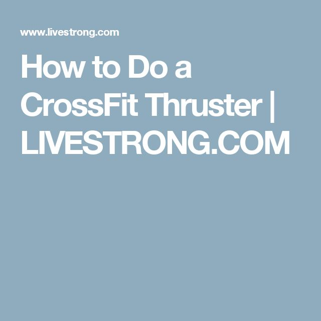 How to Do a CrossFit Thruster | LIVESTRONG.COM