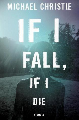 If I Fall, If I Die: A Novel