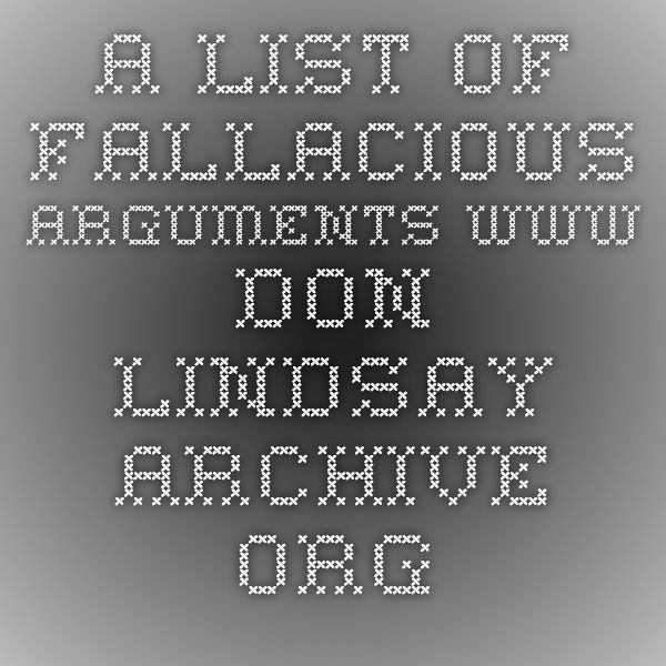 A List Of Fallacious Arguments N Lindsay Archive